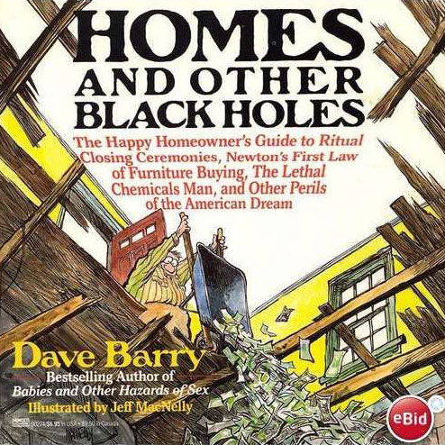 Book cover of Dave Barry's 'Homes and Other Black Holes' depicting a man emptying a wheelbarrow of cash into the broken floor of his house.
